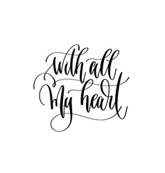 with all my heart - positive quote hand lettering vector image
