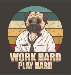 Pug dog work hard play hard vector