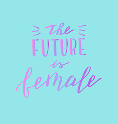 handwritten future is female phrase trendy vector image