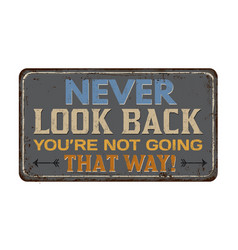 Never look back youre not going that way vintage vector