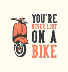 T-shirt design slogan typography youre never lost vector