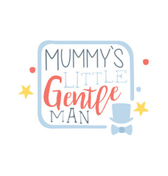 mummys little gentleman label colorful hand drawn vector image