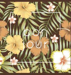 slogan bon jour tropical leaves hibiscus brown vector image