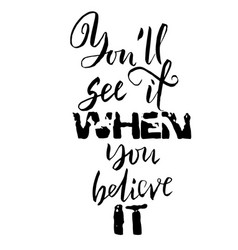 You will see it when you believe it hand drawn vector