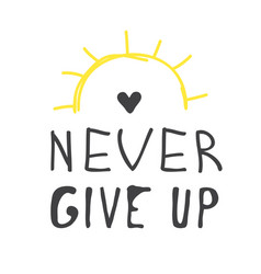 hand drawn and text positive quote never give up vector image