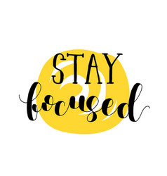 Stay focused lettering vector