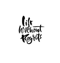 life without regrets hand drawn dry brush vector image