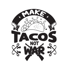Taco quote and saying make tacos not war vector