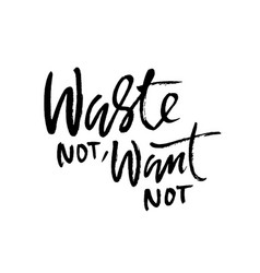 Waste not want not hand drawn dry brush vector