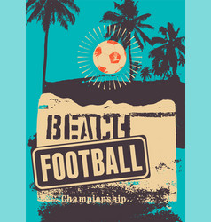 beach football typographical grunge style poster vector image