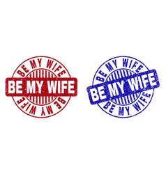 Grunge be my wife textured round watermarks vector