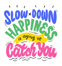 slow down happiness is trying to catch you hand vector image