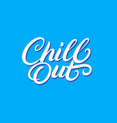chill out hand written lettering vector image