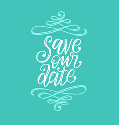 Save our date hand lettering calligraphic vector