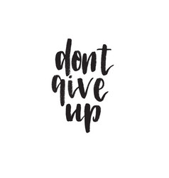dont give up hand drawn lettering quote vector image