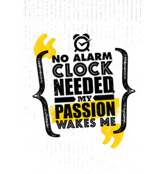 no alarm clock needed my passion wakes me vector image