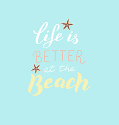 life is better at beach card trendy lettering vector image