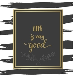 Motivational inspiration poster life is very good vector