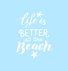 life is better at beach phrase modern vector image