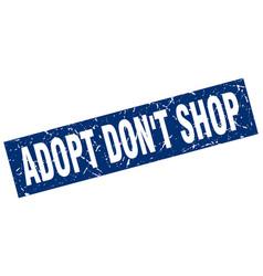 square grunge blue adopt dont shop stamp vector image