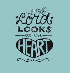 Hand lettering the lord looks at the heart vector