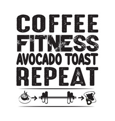 Coffee quote and saying fitness avocado vector