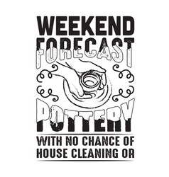 Pottery quote and saying weekend forecast vector