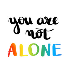 you are not alone gay pride slogan with hand vector image