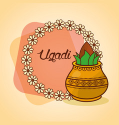 happy ugadi decorated kalash wreath floral vector image