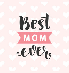 Best mom ever card typography poster design vector