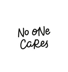 No one cares calligraphy quote lettering vector