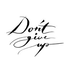 Don t give up Inspirational quote vector image