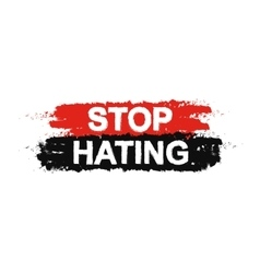 Stop hating paint grunge sign vector