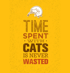 time spent with cats is never wasted cute and vector image vector image