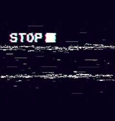 Glitch stop on black backdrop retro vhs vector