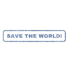 Save the world exclamation textile stamp vector