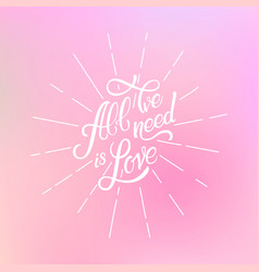 calligraphic lettering all wee need is love vector image