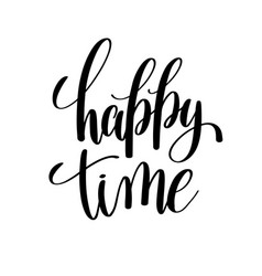 happy time black and white hand written lettering vector image