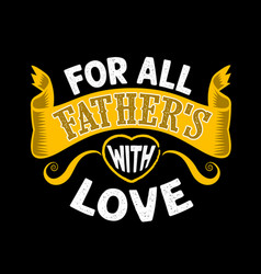 For all father s with love fathers day quotes vector