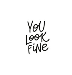 You look fine calligraphy quote lettering vector
