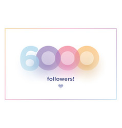 6k or 6000 followers thank you colorful vector