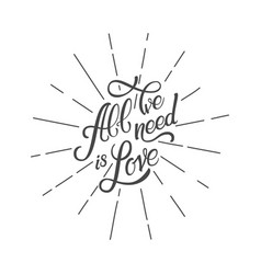 Calligraphic lettering all wee need is love vector
