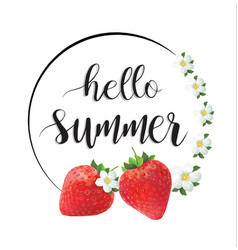 Hello summer flowers and strawberry blooming vector