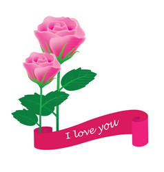 Pink rose with banner i love you vector
