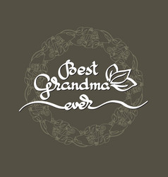 best grandma ever handwritten lettering vector image