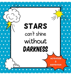 Stars can not shine without darkness vector image