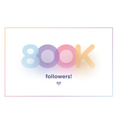 800k or 800000 followers thank you colorful vector