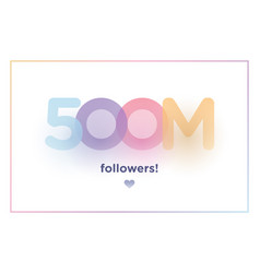 500m or 500000000 followers thank you colorful vector