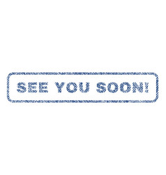 see you soon exclamation textile stamp vector image