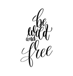 Be wild and free black and white hand lettering vector